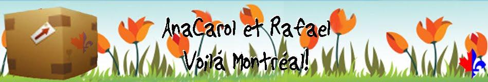 AnaCarol et Rafael:  Voilá Montréal!