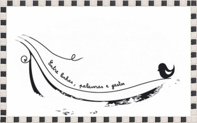 entre linhas, palavras e gestos. entre nós.