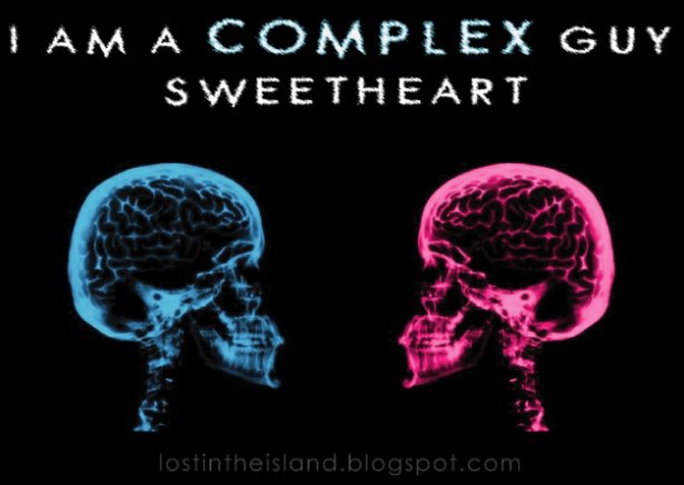 I'm a complex guy, sweetheart