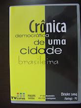 Videodocumentário - Crônica Democrática de uma Cidade Brasileira (2005)