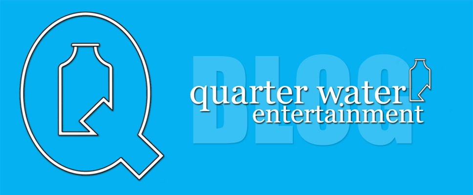 QWE BLOG - Quarter Water Entertainment