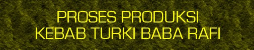 Proses Produksi Booth Kebab Turki Baba Rafi