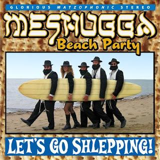 Meshugga Beach Party - Let's Go Shlepping!