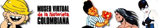 Museo Virtual de la Historieta Colombiana http://www.facartes.unal.edu.co/muvirt/