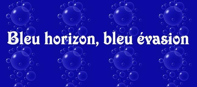 bleu horizon, bleu évasion ...