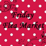 Friday Flea Market!