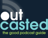 OutCasted: The Good Podcast Guide