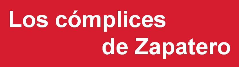Los cómplices de Zapatero