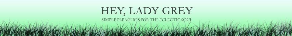 Hey, Lady Grey