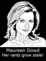 maureen dowd essays In 2005, vowell served as a guest columnist for the new york times during several weeks in july, briefly filling in for maureen dowd vowellett - an essay by sarah vowell: herself, writer, archive footage.
