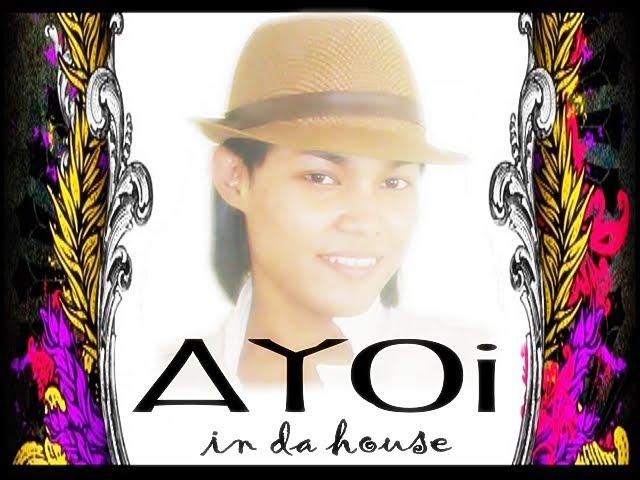 AYOI IN DA HOUSE