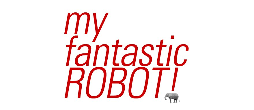 my fantastic ROBOT.