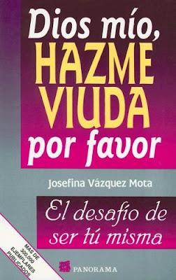 Dios mío, hazme viuda por favor: El desafío de ser tú misma   Josefina Vázquez Mota