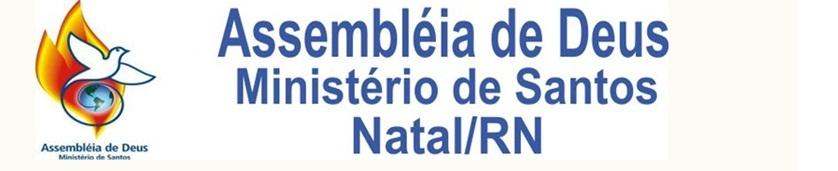 Assembléia de Deus Ministério de Santos - Natal/RN TEL (84)3663-1084