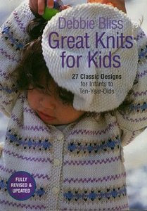 Great Knits for Kids: 27 Classic Designs for Infants to Ten-Year-Olds by Debbie Bliss