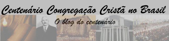Centenário da Congregação Cristã no Brasil