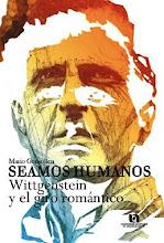 Seamos humanos. Wittgenstein y el giro romántico