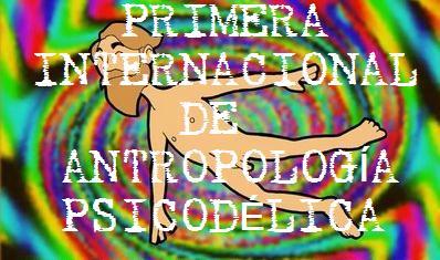 Primera Internacional de Antrpología Psicodélica