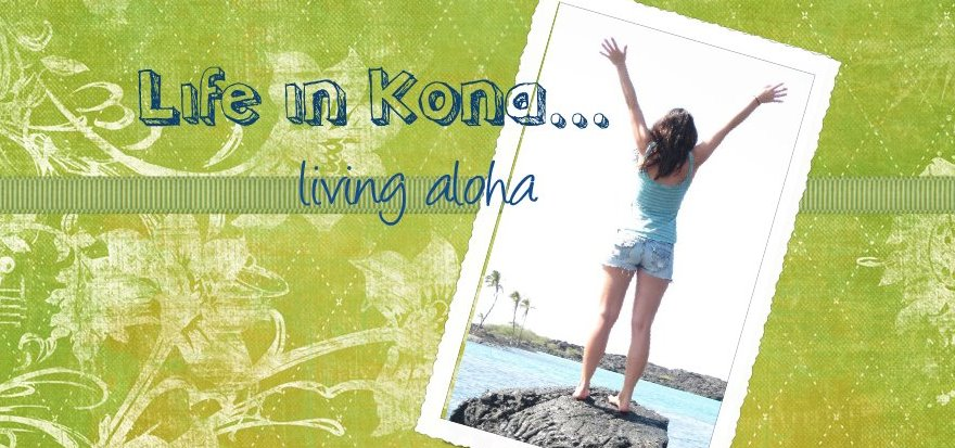 My life in Kona