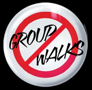 NO GROUP WALKS!
