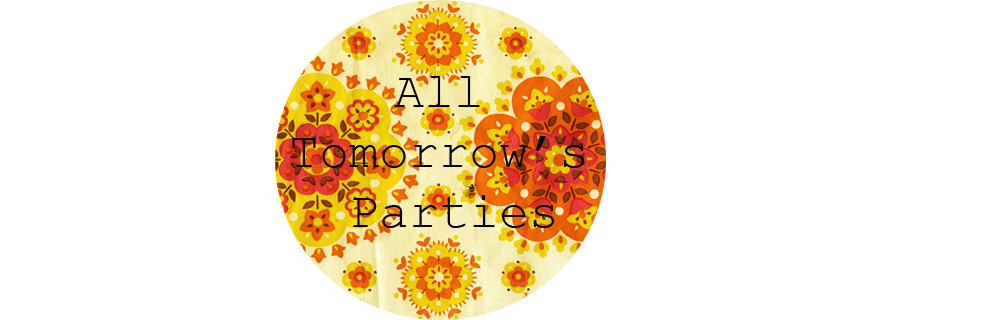 All Tomorrow&#39;s Parties