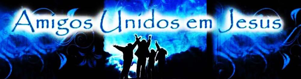 AMIGOS UNIDOS EM JESUS