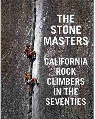 story stonemasters rock climbing oral history