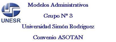 Blog Modelos Administrativos, Elaborado por el Equipo 3, Martes de 7:30pm a 9:05pm UNESR