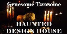 Yay! I was a gruesome twosome at haunted design house!
