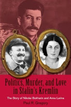 Politics, Murder, and Love in Stalin&#39;s Kremlin: The Story of Nikolai Bukharin and Anna Larina