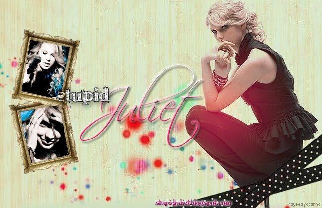 Stupid Juliet.