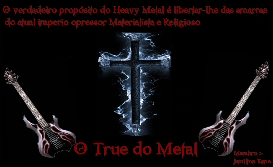 ♀ O True do Metal ♀