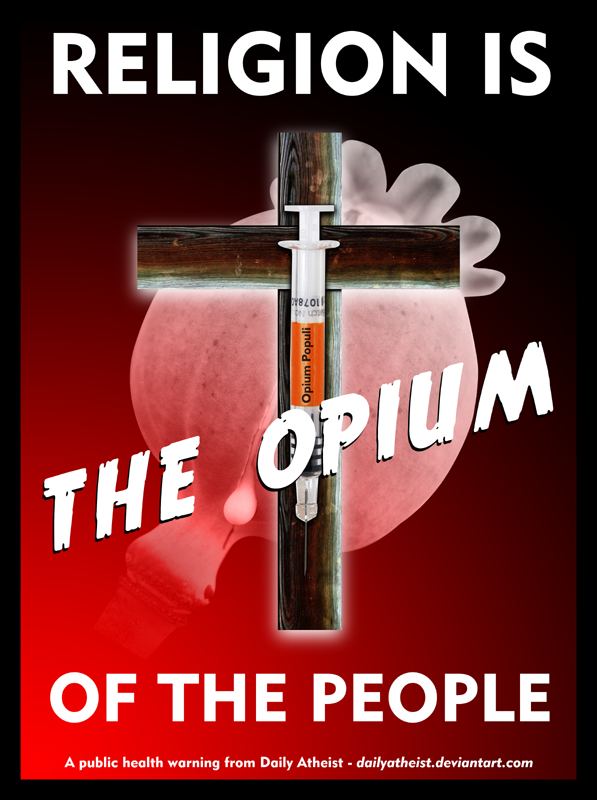 Religion is the opiate of the masses