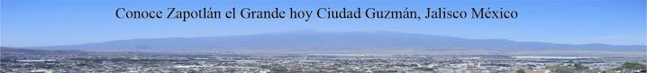 Conoce Zopotlán  el Grande hoy Ciudad Guzmán, Jal