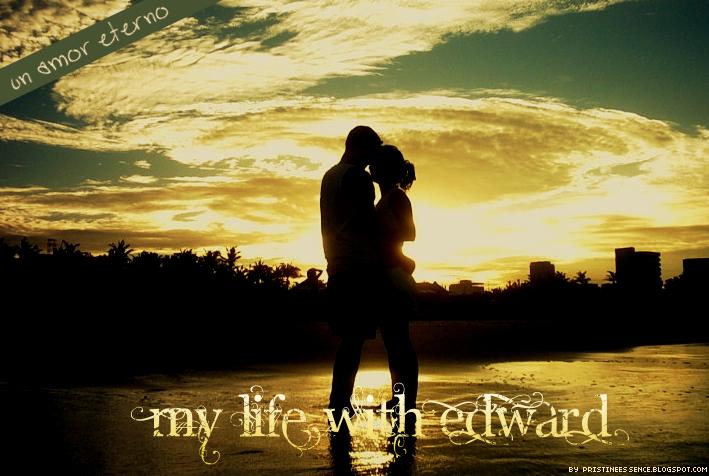 Mi Vida con Edward :)
