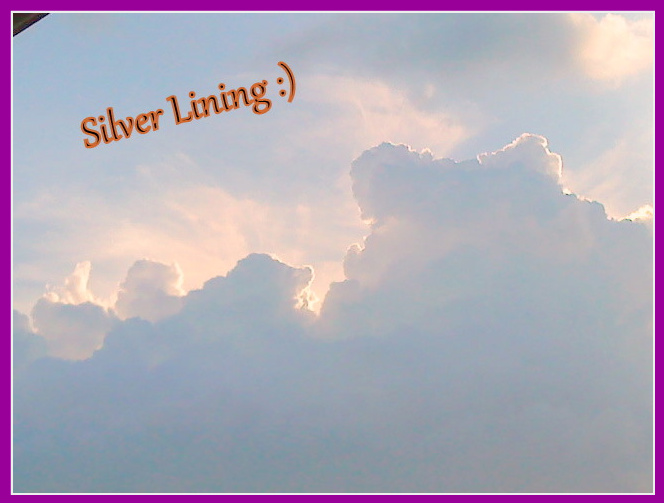 My Words, My thoughts: Silver Lining :)
