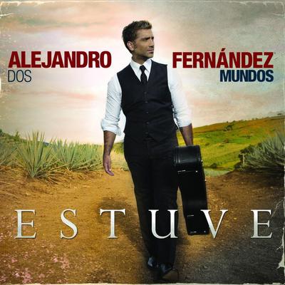 Alejandro fernandez estuve for Alejandro fernandez en el jardin lyrics