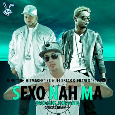 Juno ft Guelo Star & Franco El Gorila - Sexo Nah Ma (OfficialRemix)(Prod. By Edup, Fade & ALX)