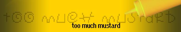 Too Much Mustard