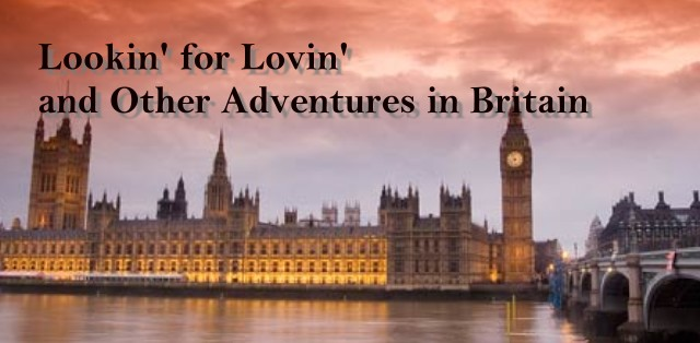 Lookin' for lovin' and other adventures in Britain