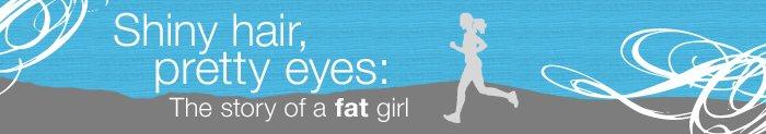 Shiny Hair, Pretty Eyes: Story of a Fat Girl