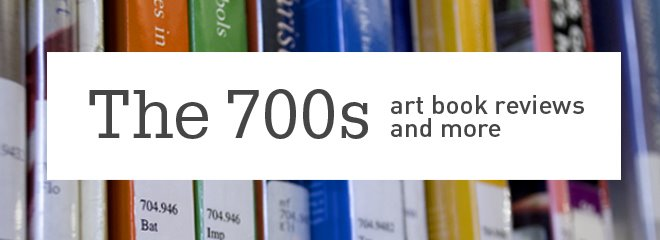 The 700s: Art Book Reviews & More