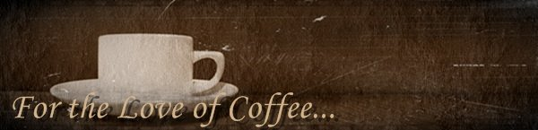 For the Love of Coffee...