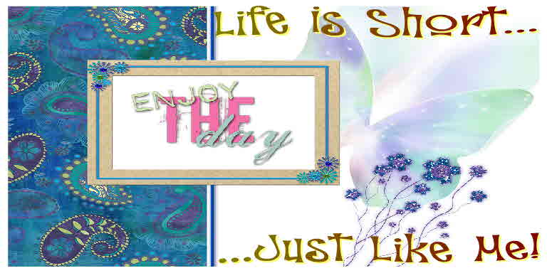 Life is short...Just like me!