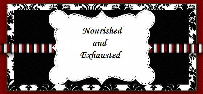 Nourished and Exhausted