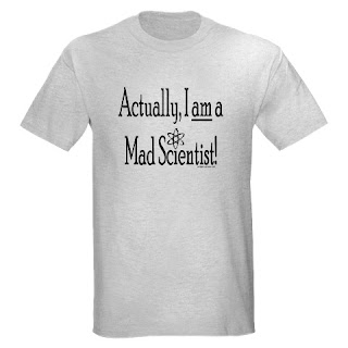 Actually I AM a mad scientist. Original t-shirt from Evil Genius Tees.