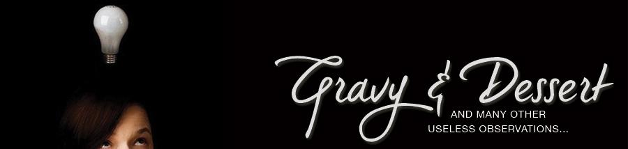 Gravy and Dessert