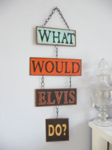 'What would Elvis do' by Orchid Living Ltd