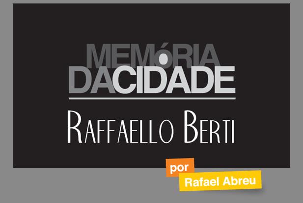 """Memória da Cidade - Raffaello Berti"""