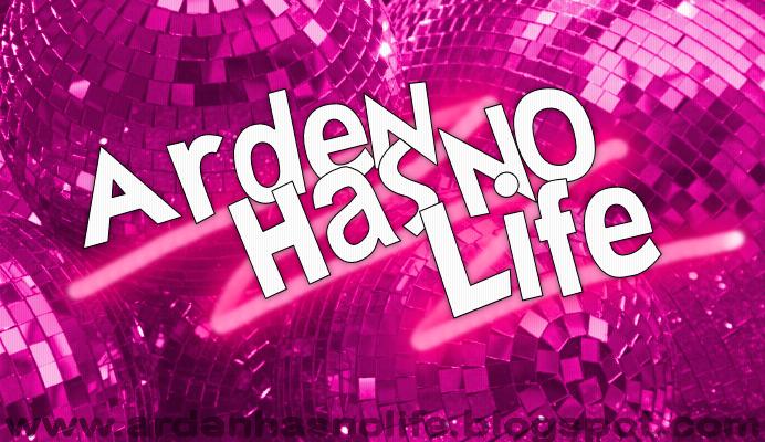 Arden Has No Life